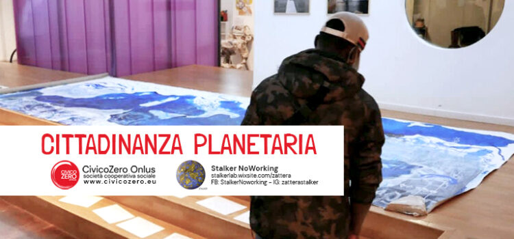 Cittadinanza Planetaria - Stalker NoWorking - CivicoZero Onlus